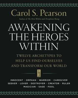 HarperOne: Awakening the Heroes Within, Carol S. Pearson