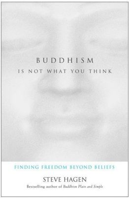 HarperOne: Buddhism Is Not What You Think, Steve Hagen