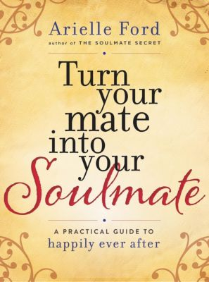 HarperOne: Turn Your Mate into Your Soulmate, Arielle Ford