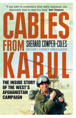 HarperPress: Cables from Kabul: The Inside Story of the West's Afghanistan Campaign, Sherard Cowper-Coles