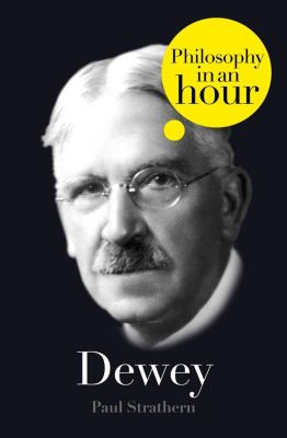 HarperPress: Dewey: Philosophy in an Hour, Paul Strathern