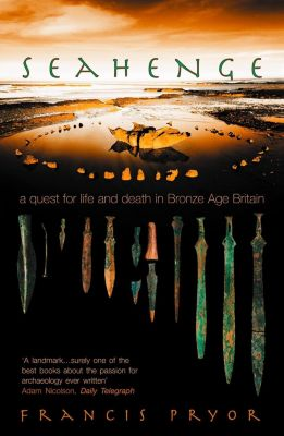 HarperPress: Seahenge: a quest for life and death in Bronze Age Britain, Francis Pryor
