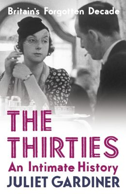 HarperPress: The Thirties: An Intimate History of Britain, Juliet Gardiner
