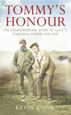 HarperSport: Tommy's Honour: The Extraordinary Story of Golf's Founding Father and Son, Kevin Cook