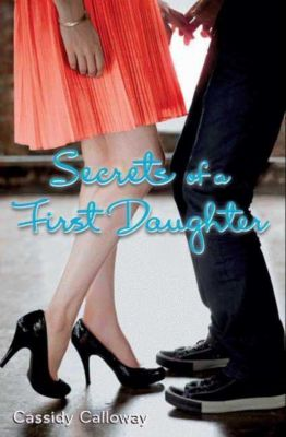 HarperTeen: Secrets of a First Daughter, Cassidy Calloway
