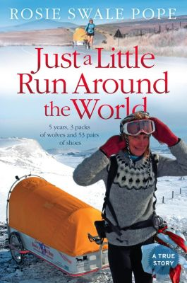 HarperTrue: Just a Little Run Around the World: 5 Years, 3 Packs of Wolves and 53 Pairs of Shoes, Rosie Swale Pope
