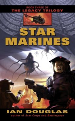 HarperVoyager: Star Marines (The Legacy Trilogy, Book 3), Ian Douglas