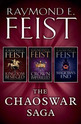 HarperVoyager: The Chaoswar Saga: A Kingdom Besieged, A Crown Imperilled, Magician's End, Raymond E. Feist