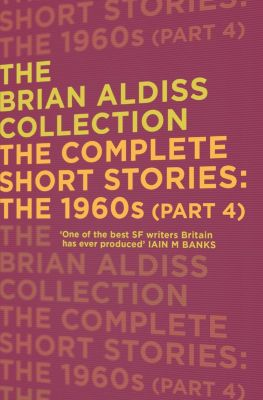 HarperVoyager: The Complete Short Stories: The 1960s (Part 4) (The Brian Aldiss Collection), Brian Aldiss