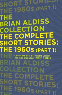 HarperVoyager: The Complete Short Stories: The 1960s (Part 1) (The Brian Aldiss Collection), Brian Aldiss