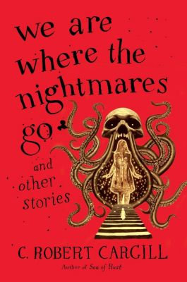 HarperVoyager: We Are Where the Nightmares Go and Other Stories, C. Robert Cargill