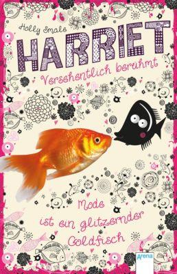 Harriet - versehentlich berühmt Band 1: Mode ist ein glitzernder Goldfisch, Holly Smale