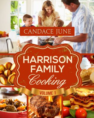 Harrison Family Cooking: Harrison Family Cooking Volume 1, Candace June