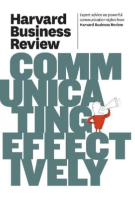 Harvard Business Review Press: Harvard Business Review on Communicating Effectively, Harvard Business Review
