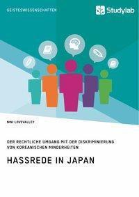 Hassrede in Japan. Der rechtliche Umgang mit der Diskriminierung von koreanischen Minderheiten, Nini Lovevalley