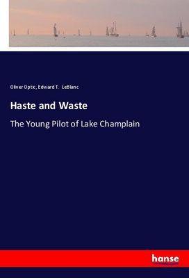 Haste and Waste, Oliver Optic, Edward T. LeBlanc