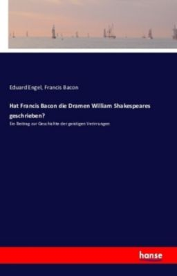 Hat Francis Bacon die Dramen William Shakespeares geschrieben?, Eduard Engel, Francis Bacon