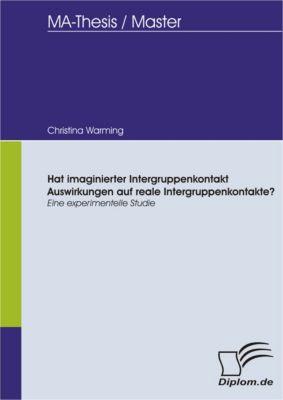 Hat imaginierter Intergruppenkontakt Auswirkungen auf reale Intergruppenkontakte?, Christina Warming