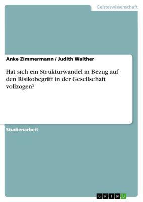 Hat sich ein Strukturwandel in Bezug auf den Risikobegriff in der Gesellschaft vollzogen?, Anke Zimmermann, Judith Walther