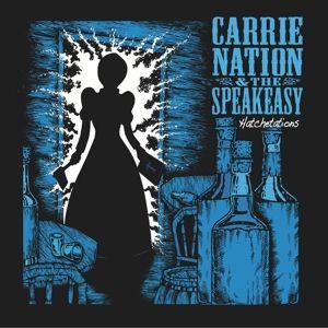 HATCHETATIONS, Carrie Nation & The Speakeasy