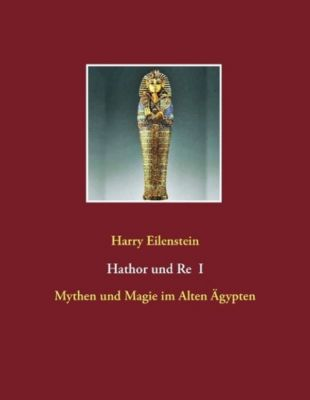 Hathor und Re I, Harry Eilenstein