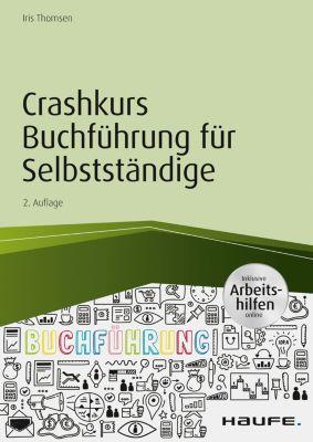 Haufe Fachbuch: Crashkurs Buchführung für Selbstständige - inkl. Arbeitshilfen online, Iris Thomsen