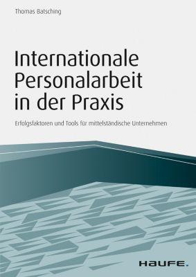 Haufe Fachbuch: Internationale Personalarbeit in der Praxis, Thomas Batsching
