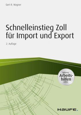 Haufe Fachbuch: Schnelleinstieg Zoll für Import und Export - inkl. Arbeitshilfen online, Gert R. Wagner
