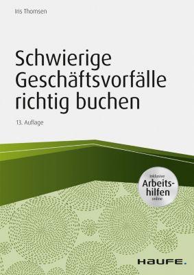 Haufe Fachbuch: Schwierige Geschäftsvorfälle richtig buchen - inkl. Arbeitshilfen online, Iris Thomsen