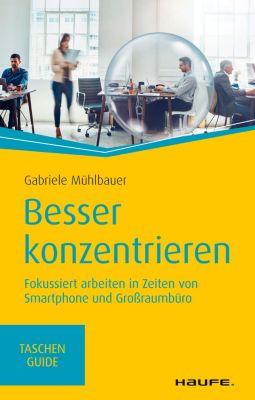 Haufe TaschenGuide: Besser konzentrieren, Gabriele Mühlbauer
