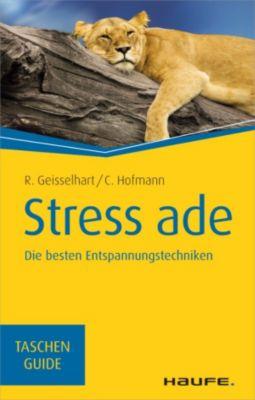 Haufe TaschenGuide: Stress ade, Roland Geisselhart, Christiane Hofmann