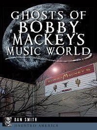 Haunted America: Ghosts of Bobby Mackey's Music World, Dan Smith