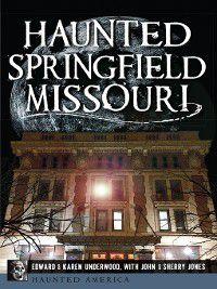 Haunted America: Haunted Springfield, Missouri, John Jones, Sherry Jones, Edward L. Underwood, Karen J. Underwood