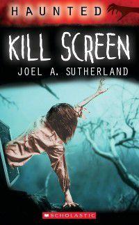 Haunted: Haunted: Kill Screen, Joel A Sutherland