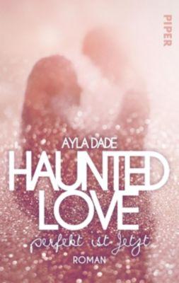 Haunted Love - Perfekt ist Jetzt - Ayla Dade |