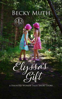 Haunted Women Tales: Elyssa's Gift (Haunted Women Tales), Becky Muth