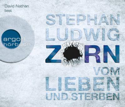 Hauptkommissar Claudius Zorn Band 2: Zorn - Vom Lieben und Sterben (6 Audio-CDs), Stephan Ludwig