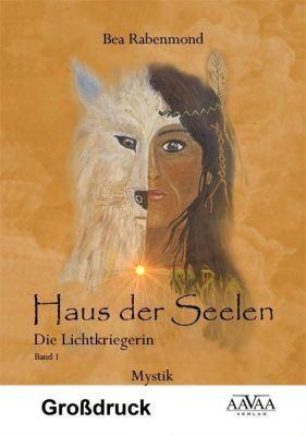 Haus der Seelen - Die Lichtkriegerin, Großdruck - Bea Rabenmond |