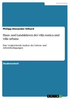 Haus- und Landsklaven der villa rustica und villa urbana, Philipp-Alexander Eilhard