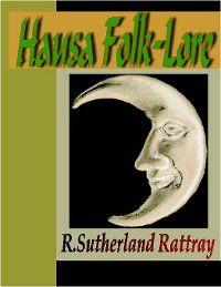 HAUSA FOLK-LORE, R. Sutherland Rattray
