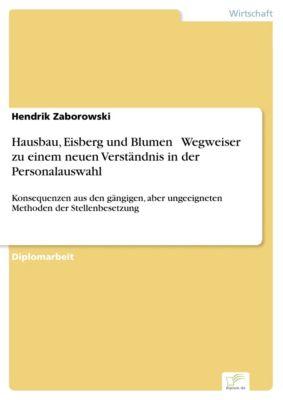 Hausbau, Eisberg und Blumen  Wegweiser zu einem neuen Verständnis in der Personalauswahl, Hendrik Zaborowski