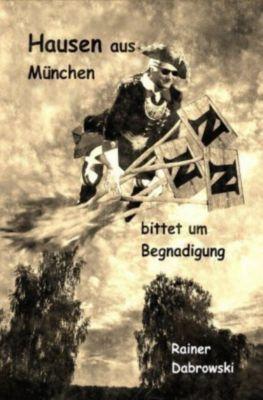 Hausen aus München bittet um Begnadigung - Rainer Dabrowski |