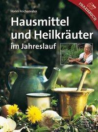 Hausmittel und Heilkräuter im Jahreslauf, Hanni Reichenvater