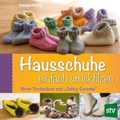 Hausschuhe einfach strickfilzen - Helga König |