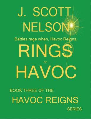 HAVOC REIGNS: Rings of Havoc (HAVOC REIGNS, #3), J. Scott Nelson