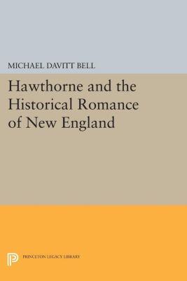 Hawthorne and the Historical Romance of New England, Michael Davitt Bell