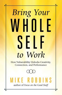 Hay House Inc.: Bring Your Whole Self To Work, Mike Robbins
