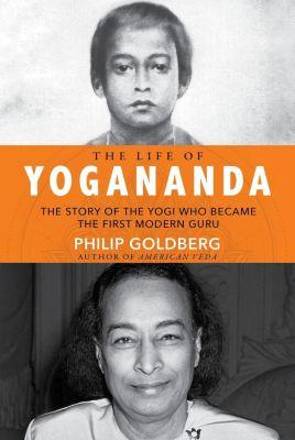 Hay House Inc.: The Life of Yogananda, Philip Goldberg