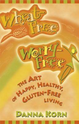 Hay House Inc.: Wheat Free, Worry Free, Danna Korn