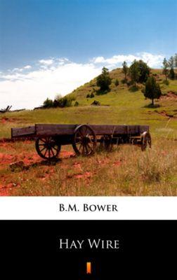 Hay Wire, B.M. Bower